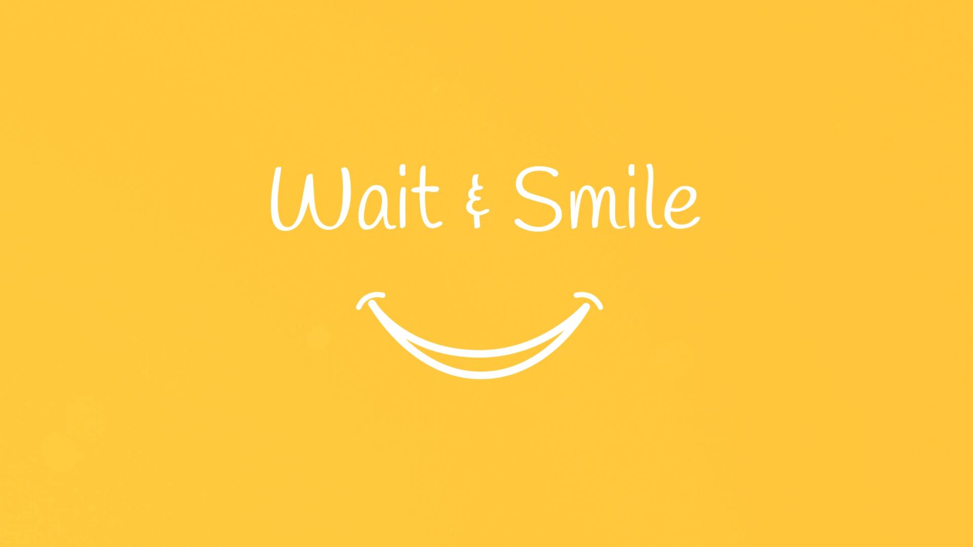 Wait & Smile